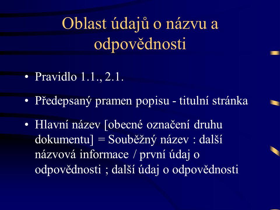 Oblast údajů o názvu a odpovědnosti •Pravidlo 1.1., 2.1.