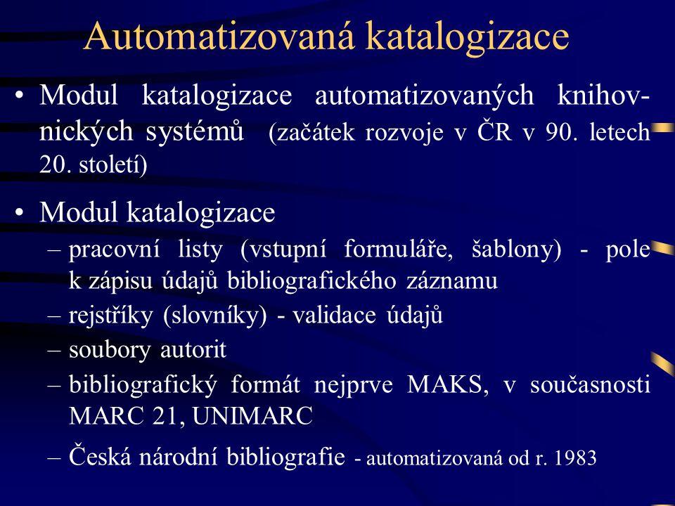 Automatizovaná katalogizace •Modul katalogizace automatizovaných knihov- nických systémů (začátek rozvoje v ČR v 90. letech 20. století) •Modul katalo
