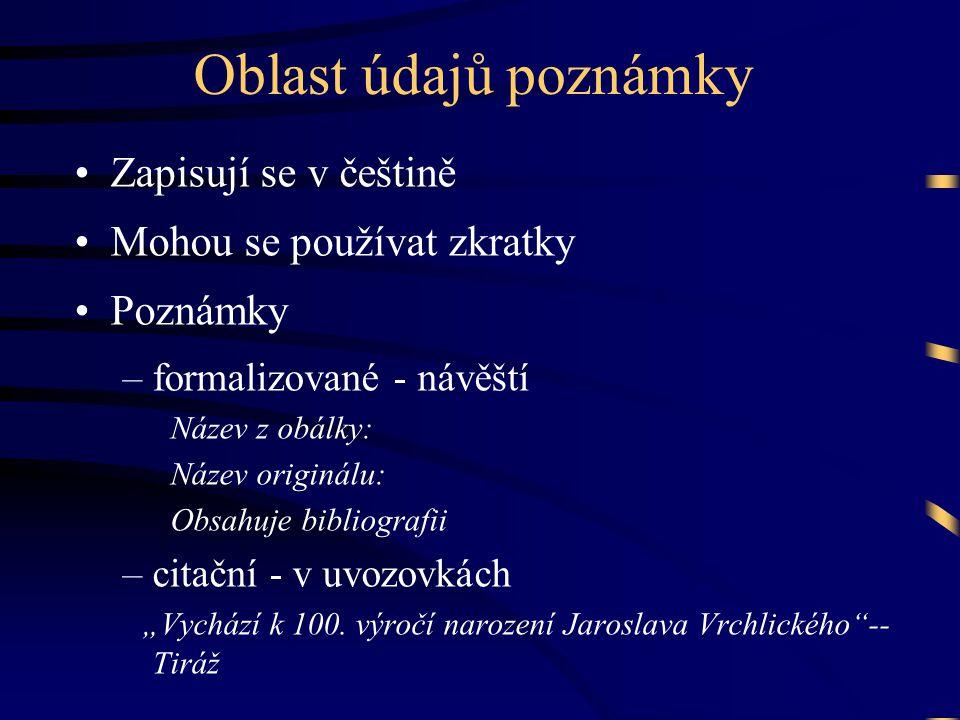 Oblast údajů poznámky •Zapisují se v češtině •Mohou se používat zkratky •Poznámky –formalizované - návěští Název z obálky: Název originálu: Obsahuje b