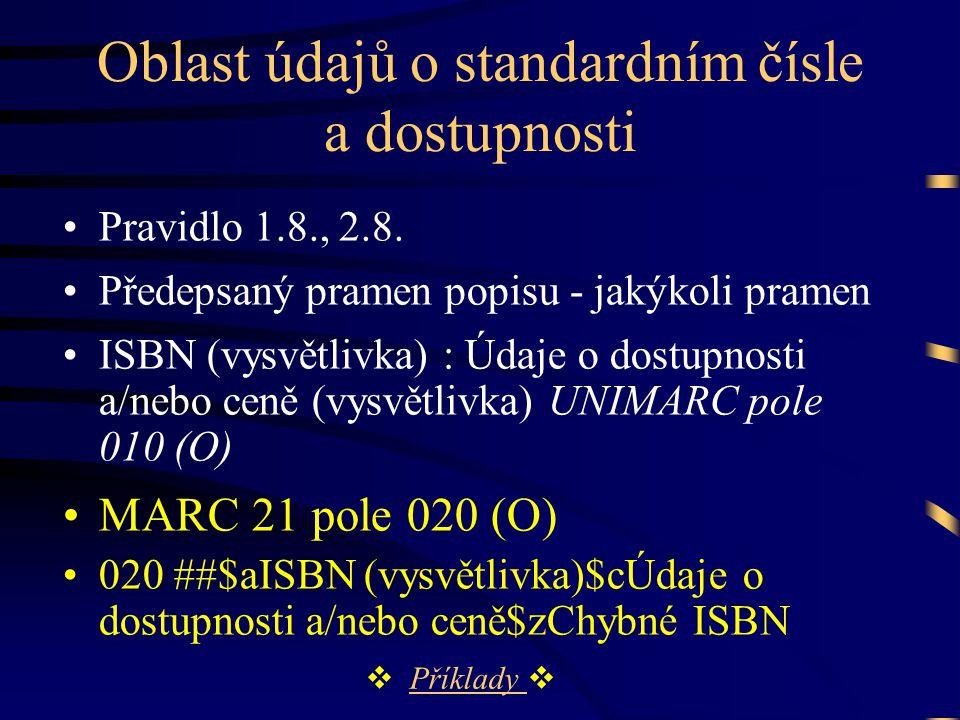 Oblast údajů o standardním čísle a dostupnosti •Pravidlo 1.8., 2.8. •Předepsaný pramen popisu - jakýkoli pramen •ISBN (vysvětlivka) : Údaje o dostupno