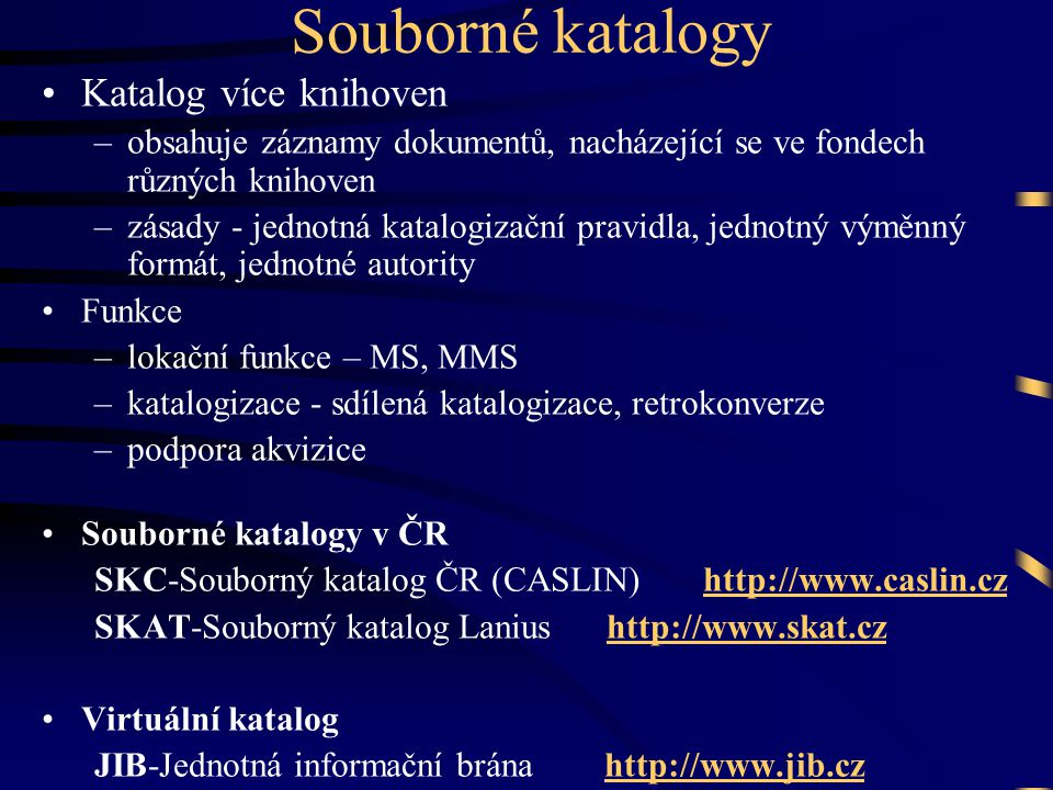 Sdílená katalogizace •Spolupráce mezi knihovnami při tvorbě katalo- gizačních záznamů –zpracování záznamu pouze jedenkrát, jednou knihovnou –ostatní knihovny zpracovaný záznam převezmou, doplní o signaturu apod.
