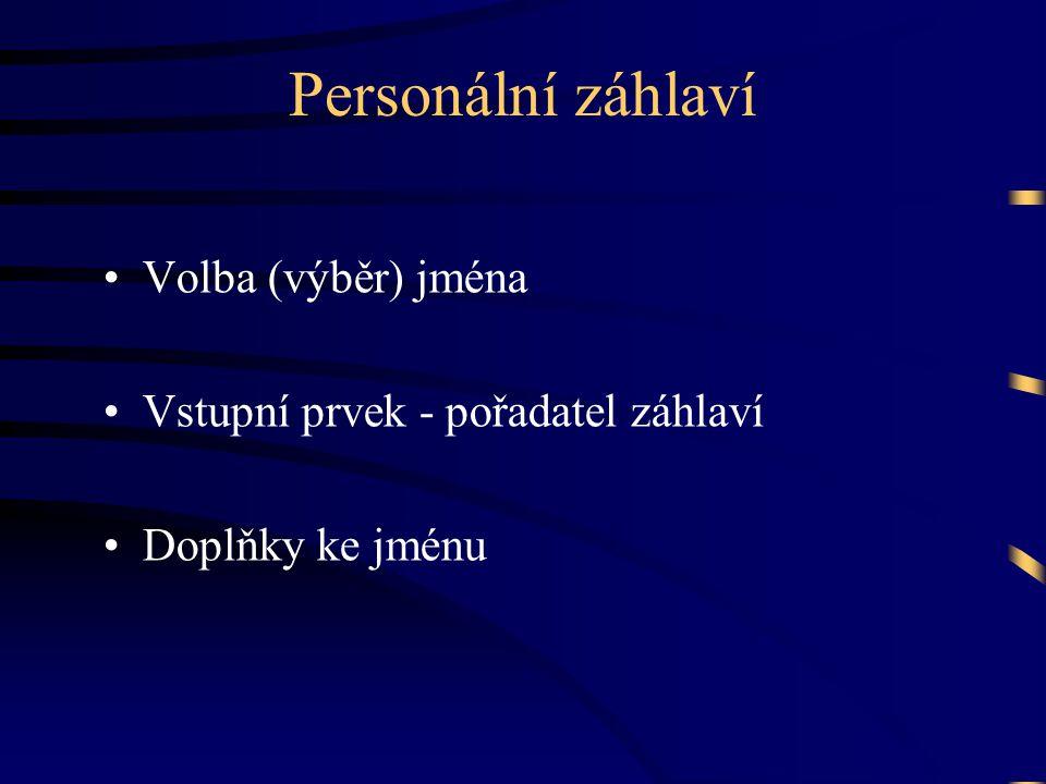 Personální záhlaví •Volba (výběr) jména •Vstupní prvek - pořadatel záhlaví •Doplňky ke jménu