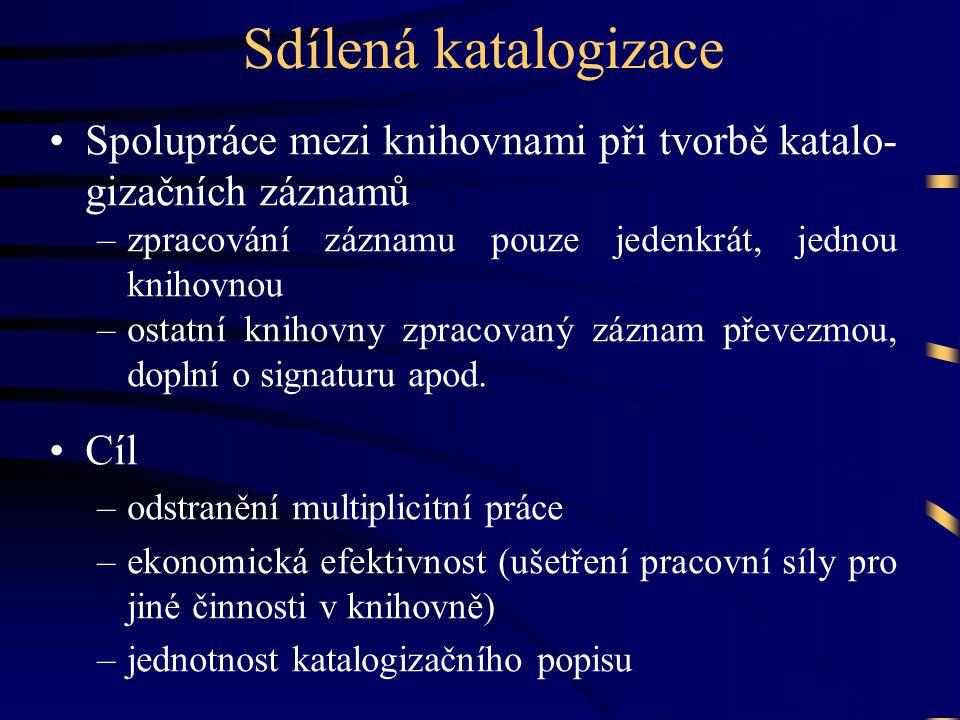 Sdílená katalogizace •Spolupráce mezi knihovnami při tvorbě katalo- gizačních záznamů –zpracování záznamu pouze jedenkrát, jednou knihovnou –ostatní k