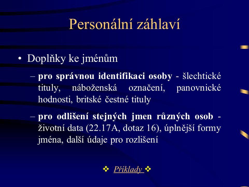 Personální záhlaví •Doplňky ke jménům –pro správnou identifikaci osoby - šlechtické tituly, náboženská označení, panovnické hodnosti, britské čestné t