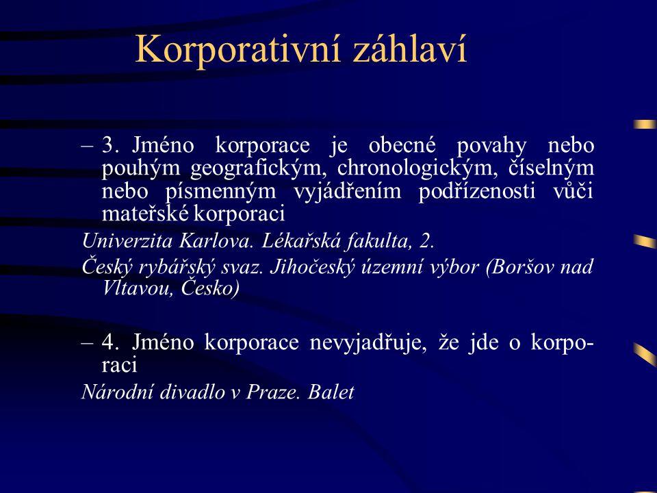 Korporativní záhlaví –3.Jméno korporace je obecné povahy nebo pouhým geografickým, chronologickým, číselným nebo písmenným vyjádřením podřízenosti vůči mateřské korporaci Univerzita Karlova.