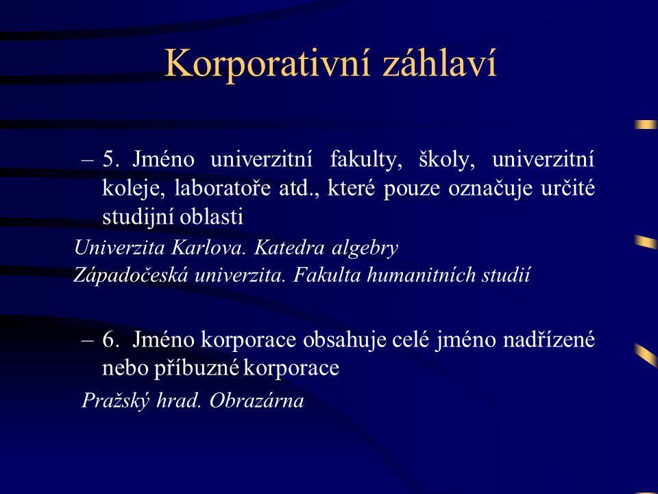 Korporativní záhlaví –5.Jméno univerzitní fakulty, školy, univerzitní koleje, laboratoře atd., které pouze označuje určité studijní oblasti Univerzita Karlova.