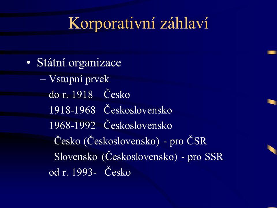 •Státní organizace –Vstupní prvek do r. 1918 Česko 1918-1968 Československo 1968-1992 Československo Česko (Československo) - pro ČSR Slovensko (Česko