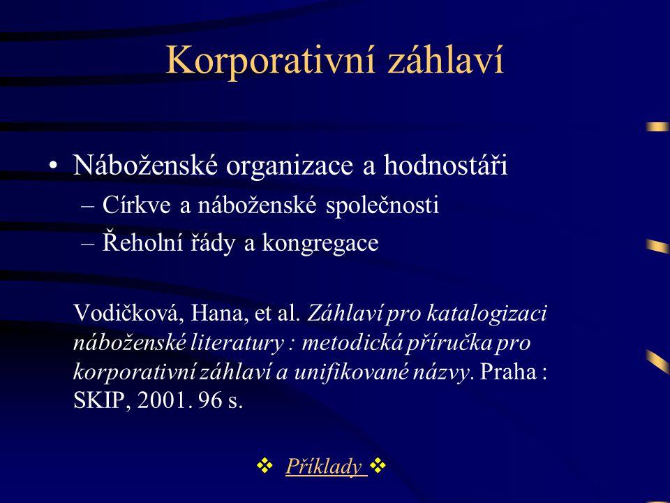 Korporativní záhlaví •Náboženské organizace a hodnostáři –Církve a náboženské společnosti –Řeholní řády a kongregace Vodičková, Hana, et al.