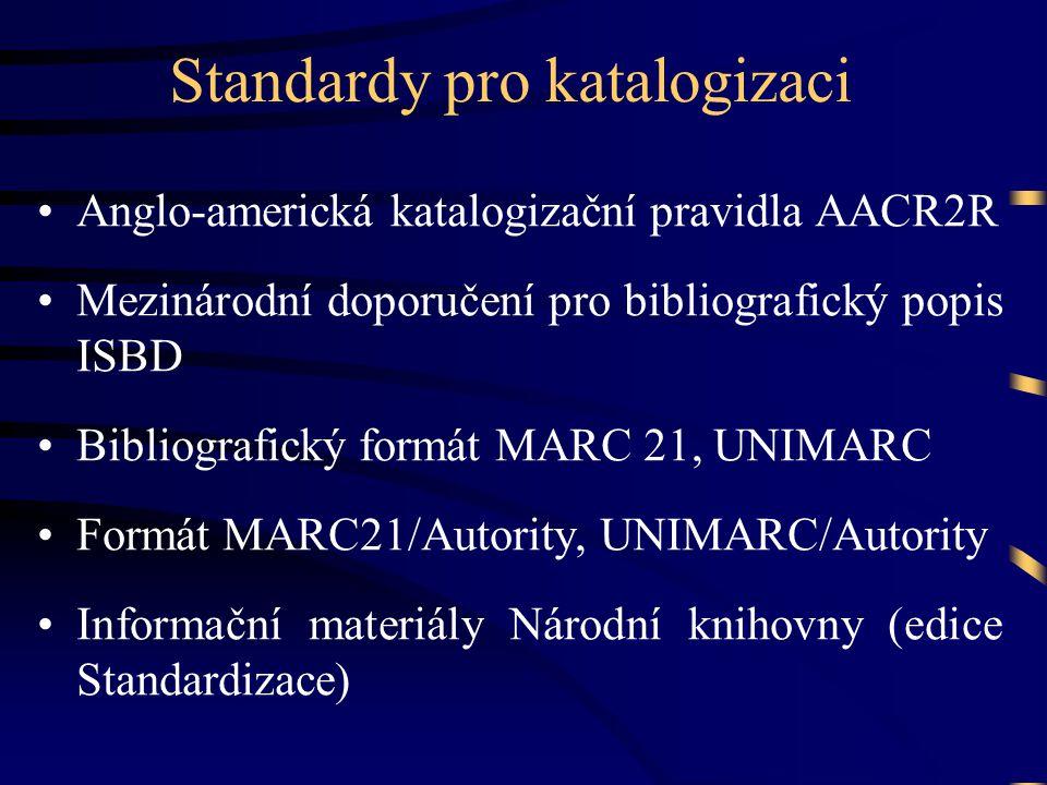 Standardy pro katalogizaci •Anglo-americká katalogizační pravidla AACR2R •Mezinárodní doporučení pro bibliografický popis ISBD •Bibliografický formát MARC 21, UNIMARC •Formát MARC21/Autority, UNIMARC/Autority •Informační materiály Národní knihovny (edice Standardizace)