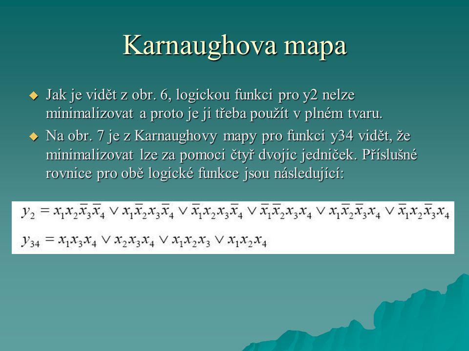 Karnaughova mapa  Jak je vidět z obr. 6, logickou funkci pro y2 nelze minimalizovat a proto je ji třeba použít v plném tvaru.  Na obr. 7 je z Karnau