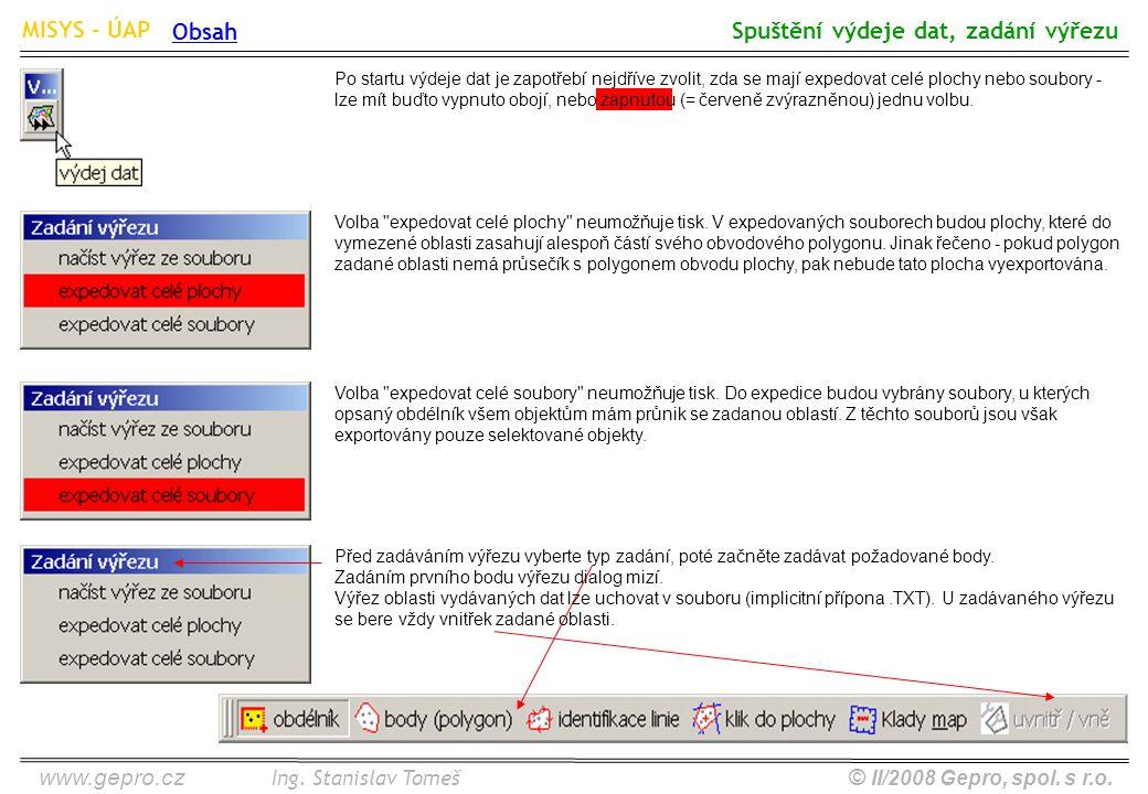 www.gepro.cz© II/2008 Gepro, spol. s r.o. MISYS - ÚAP Ing. Stanislav Tomeš Spuštění výdeje dat, zadání výřezu Volba