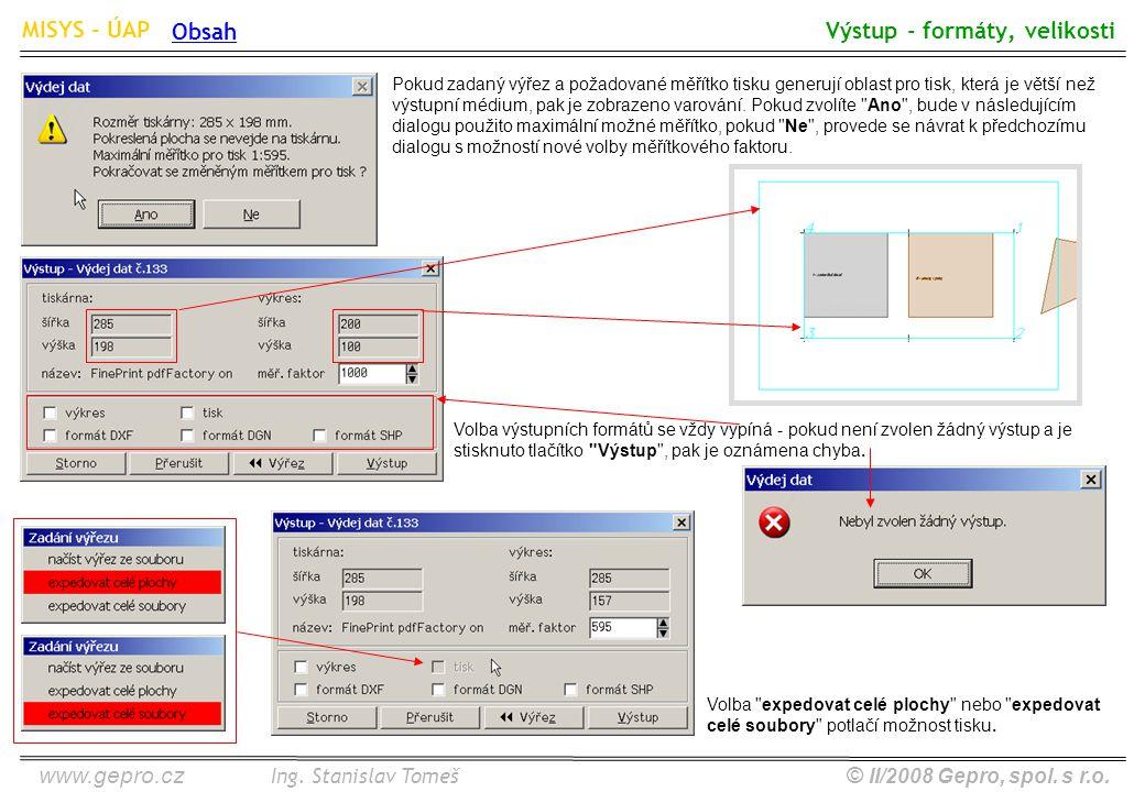 www.gepro.cz© II/2008 Gepro, spol. s r.o. MISYS - ÚAP Ing. Stanislav Tomeš Obsah Výstup - formáty, velikosti Volba výstupních formátů se vždy vypíná -