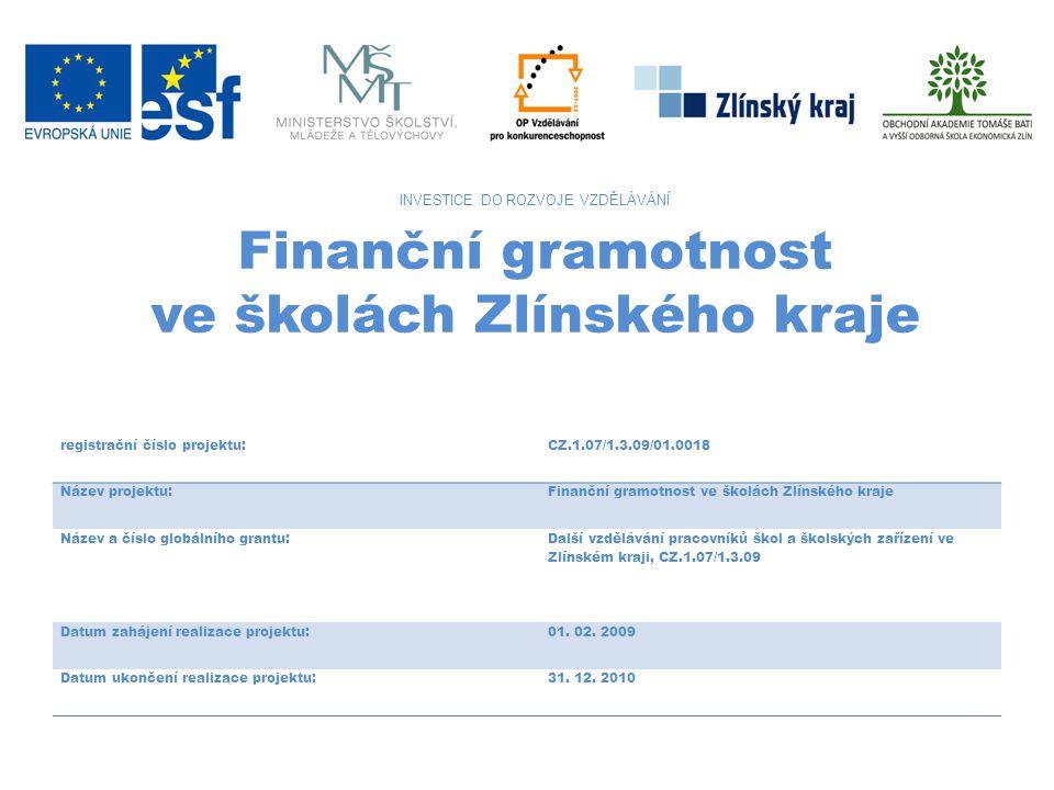 registrační číslo projektu:CZ.1.07/1.3.09/01.0018 Název projektu:Finanční gramotnost ve školách Zlínského kraje Název a číslo globálního grantu: Další