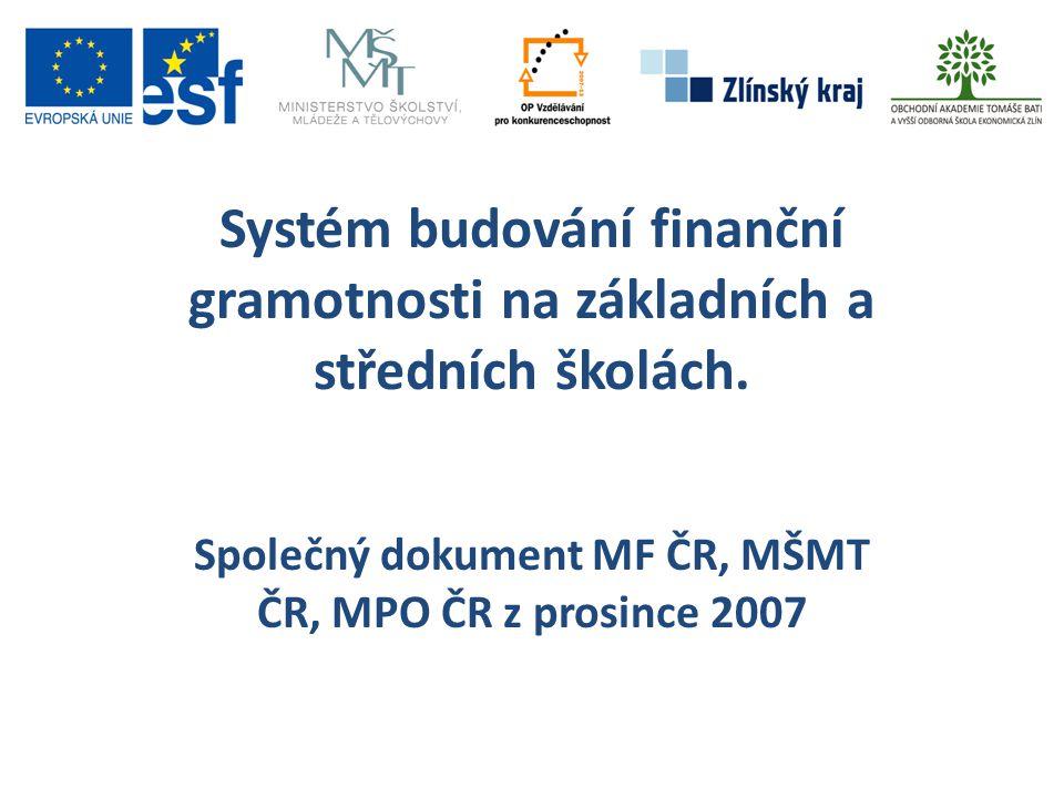 Systém budování finanční gramotnosti na základních a středních školách. Společný dokument MF ČR, MŠMT ČR, MPO ČR z prosince 2007