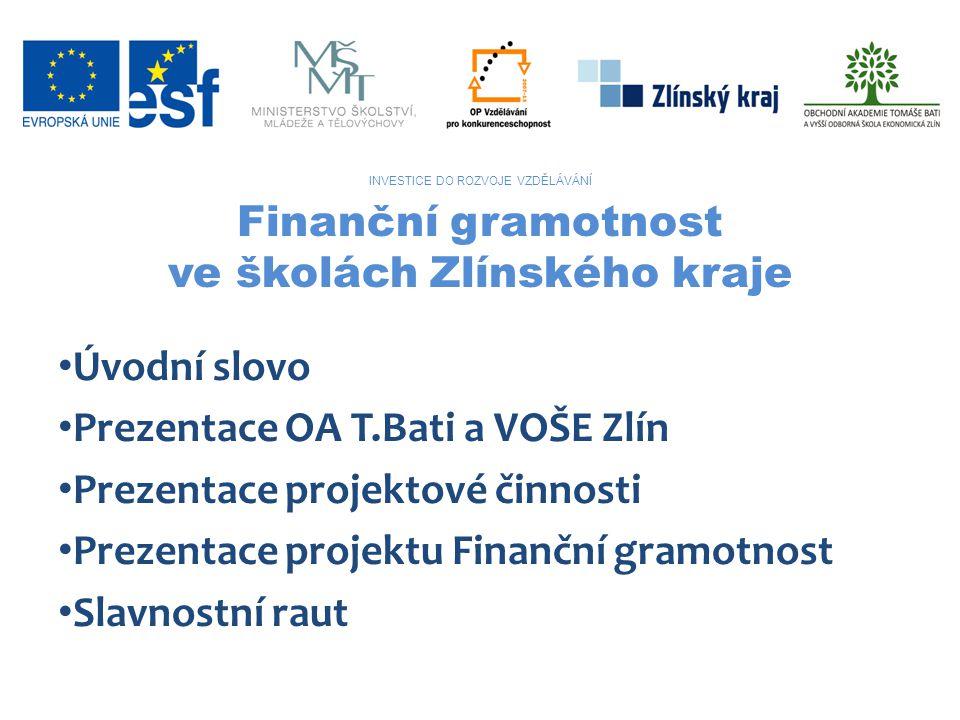 INVESTICE DO ROZVOJE VZDĚLÁVÁNÍ Finanční gramotnost ve školách Zlínského kraje • Úvodní slovo • Prezentace OA T.Bati a VOŠE Zlín • Prezentace projekto