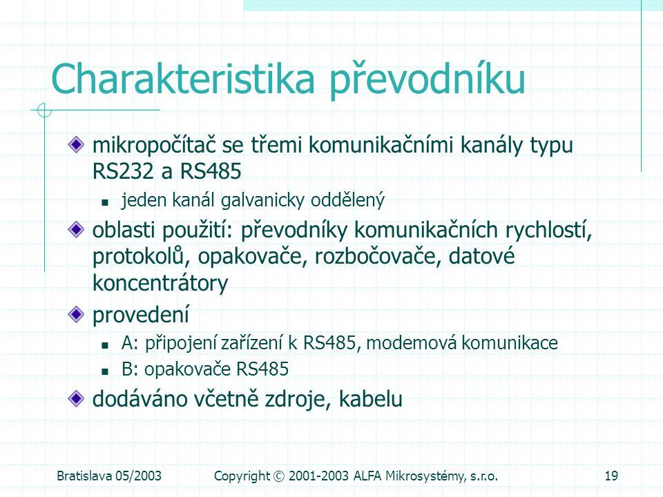 Bratislava 05/2003Copyright © 2001-2003 ALFA Mikrosystémy, s.r.o.19 Charakteristika převodníku mikropočítač se třemi komunikačními kanály typu RS232 a