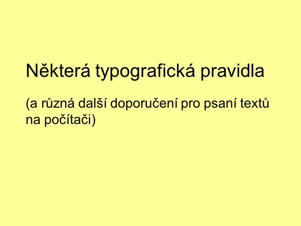 Typografická pravidlaSnímek č.2 Základní doporučení: Nejdříve napište celý dokument základním písmem (konspekt), potom teprve formátujte (písmo, odstavec, stránku).