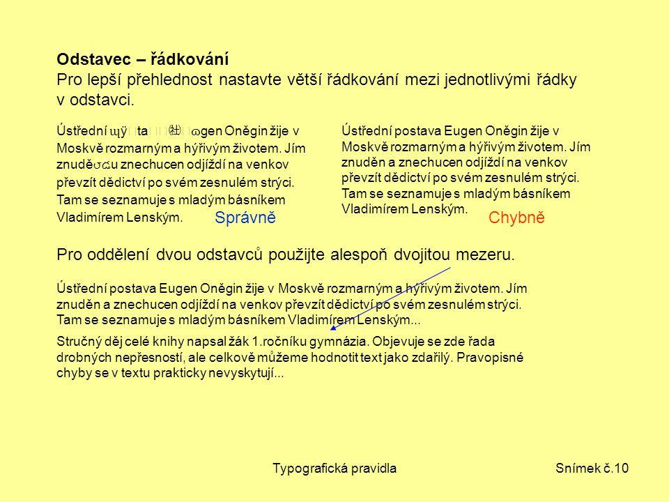 Typografická pravidlaSnímek č.10 Odstavec – řádkování Pro lepší přehlednost nastavte větší řádkování mezi jednotlivými řádky v odstavci. Ústřední ɰ ÿt