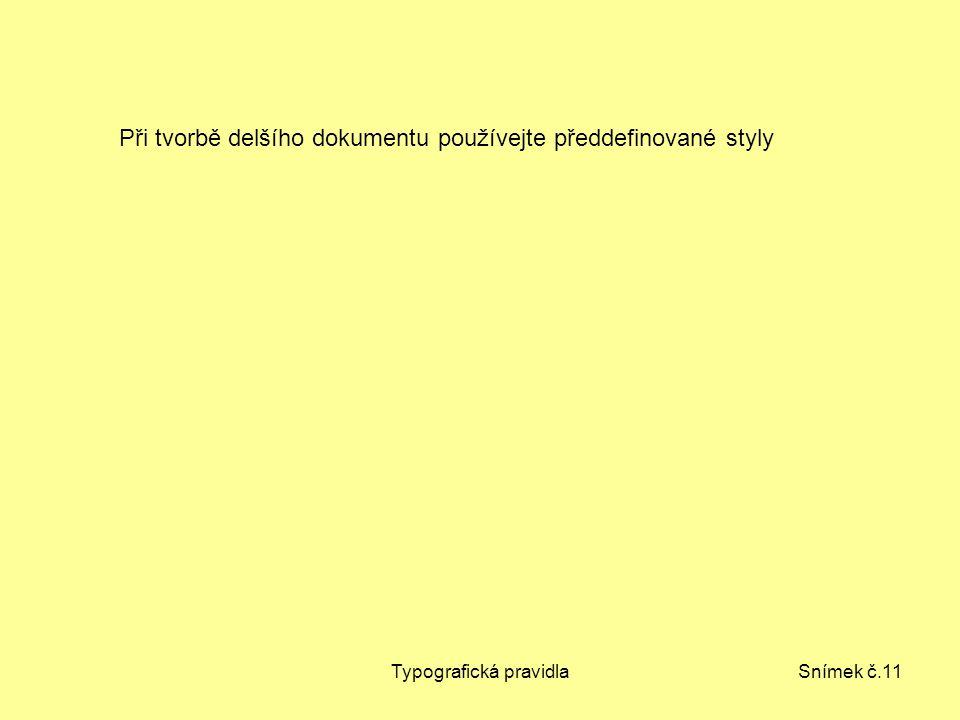 Typografická pravidlaSnímek č.11 Při tvorbě delšího dokumentu používejte předdefinované styly