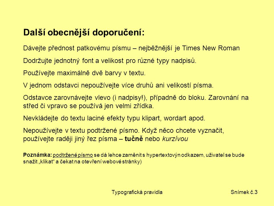 Typografická pravidlaSnímek č.3 Další obecnější doporučení: Dávejte přednost patkovému písmu – nejběžnější je Times New Roman Dodržujte jednotný font