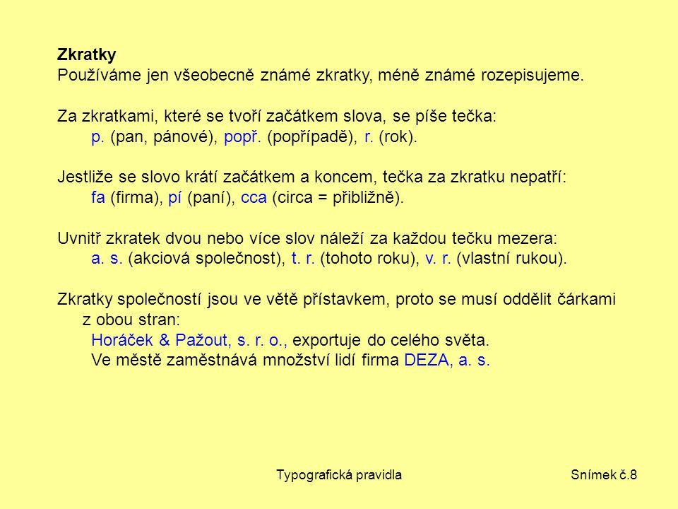 Typografická pravidlaSnímek č.8 Zkratky Používáme jen všeobecně známé zkratky, méně známé rozepisujeme.