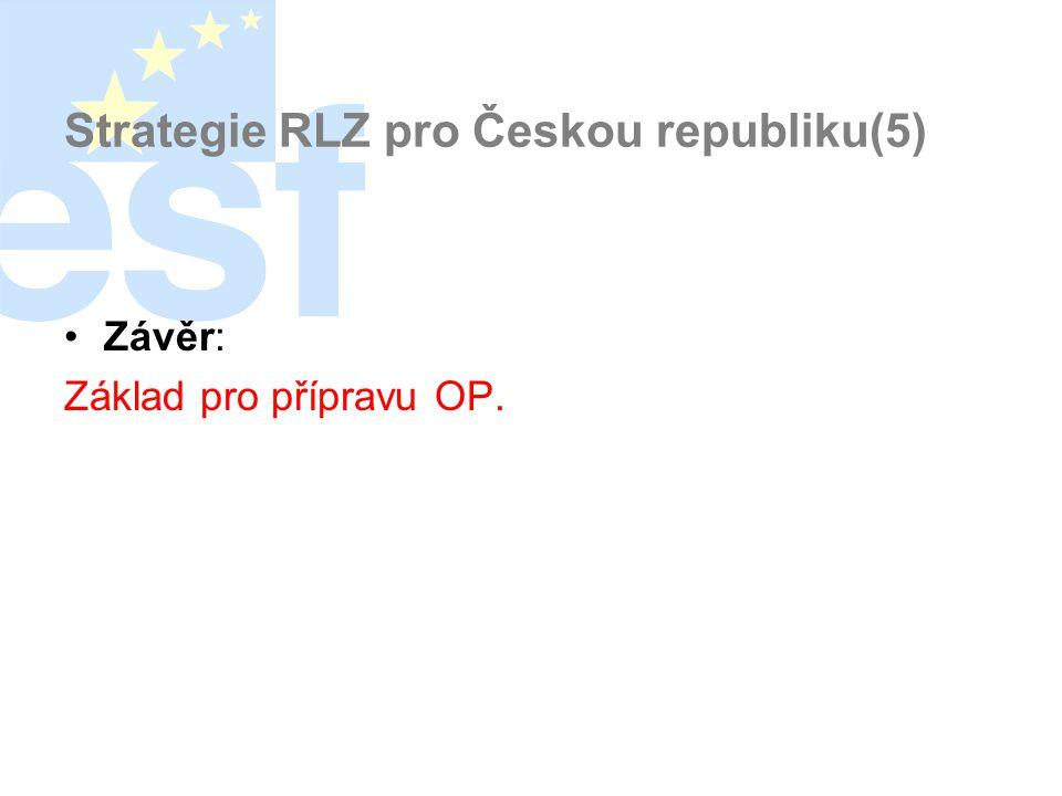 Strategie RLZ pro Českou republiku(5) •Závěr: Základ pro přípravu OP.