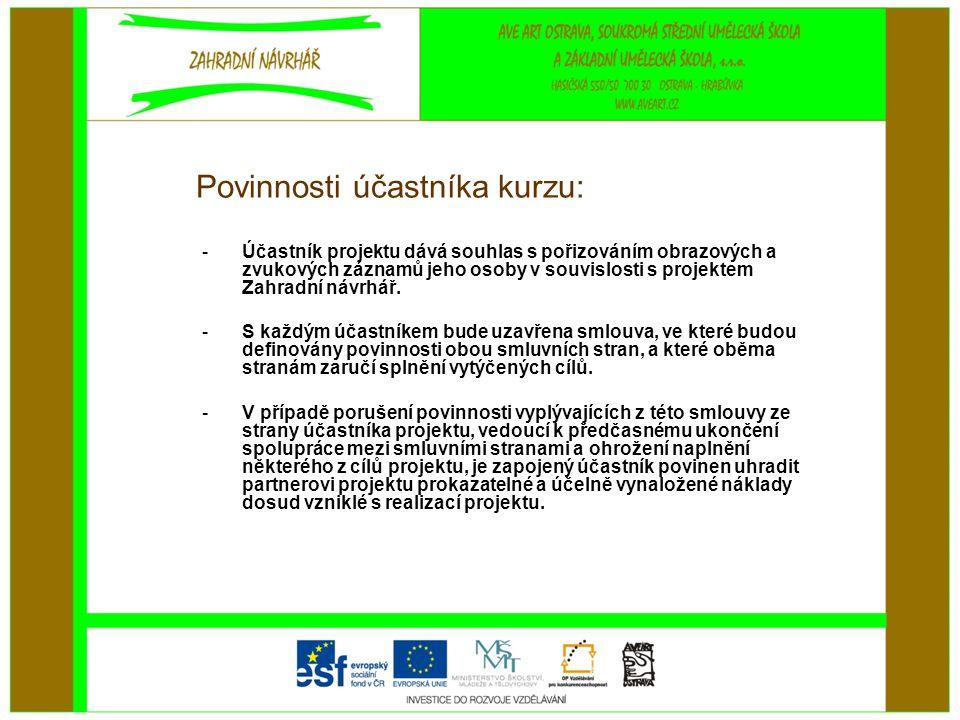 Povinnosti účastníka kurzu: -Účastník projektu dává souhlas s pořizováním obrazových a zvukových záznamů jeho osoby v souvislosti s projektem Zahradní