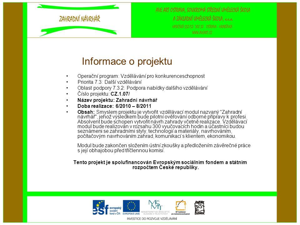 Informace o projektu •Operační program: Vzdělávání pro konkurenceschopnost •Priorita 7.3: Další vzdělávání •Oblast podpory 7.3.2: Podpora nabídky dalš
