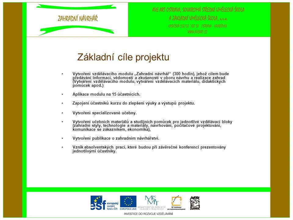"""Základní cíle projektu •Vytvoření vzdělávacího modulu """"Zahradní návrhář"""" (300 hodin), jehož cílem bude předávání informací, vědomostí a zkušeností v o"""