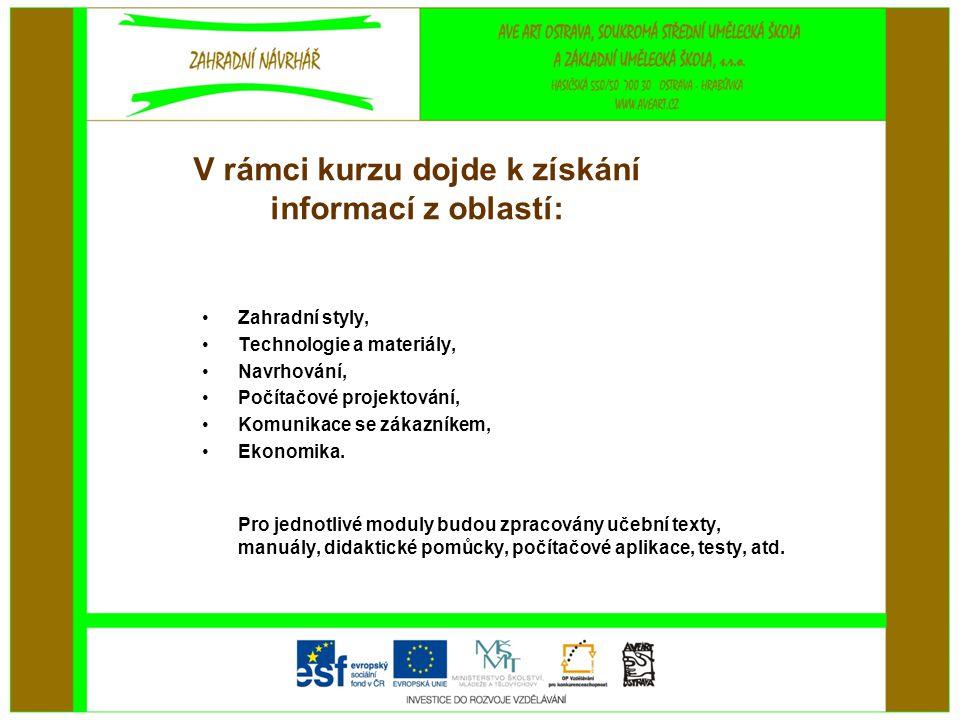 V rámci kurzu dojde k získání informací z oblastí: •Zahradní styly, •Technologie a materiály, •Navrhování, •Počítačové projektování, •Komunikace se zákazníkem, •Ekonomika.