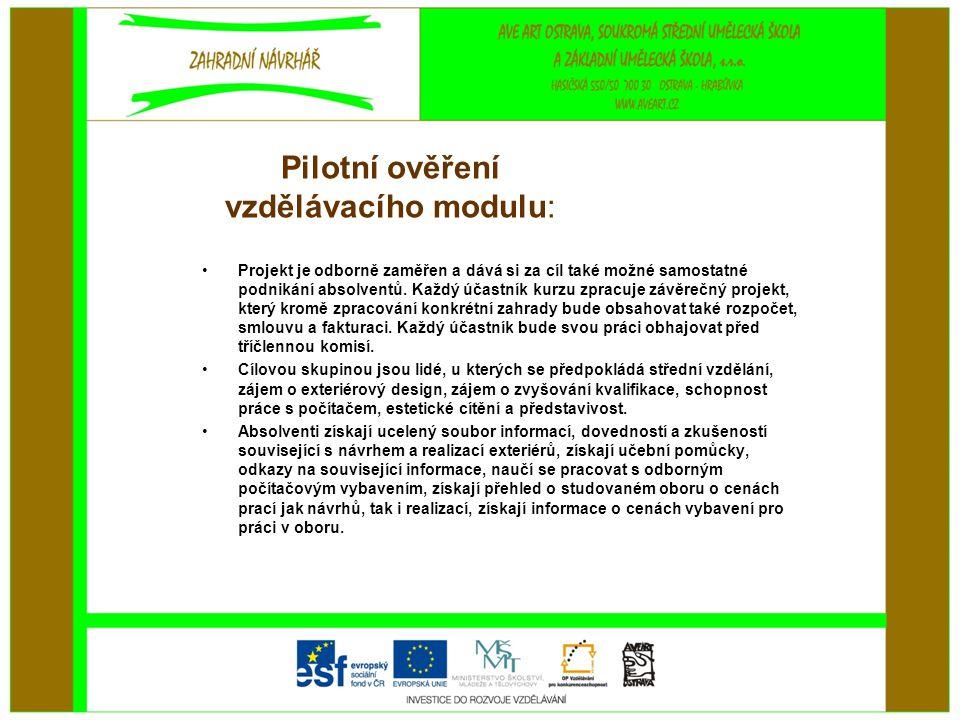 Pilotní ověření vzdělávacího modulu: •Projekt je odborně zaměřen a dává si za cíl také možné samostatné podnikání absolventů.