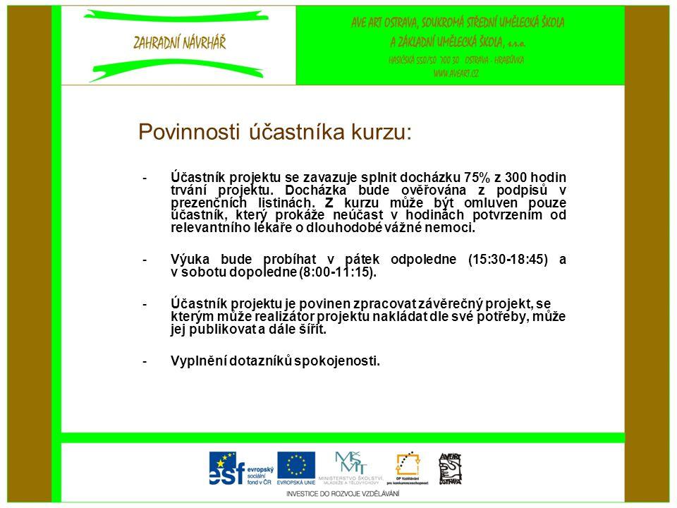 Povinnosti účastníka kurzu: -Účastník projektu dává souhlas s pořizováním obrazových a zvukových záznamů jeho osoby v souvislosti s projektem Zahradní návrhář.