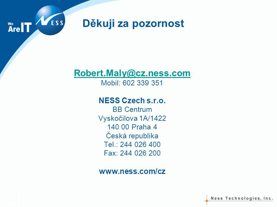Děkuji za pozornost Robert.Maly@cz.ness.com Mobil: 602 339 351 NESS Czech s.r.o. BB Centrum Vyskočilova 1A/1422 140 00 Praha 4 Česká republika Tel.: 2