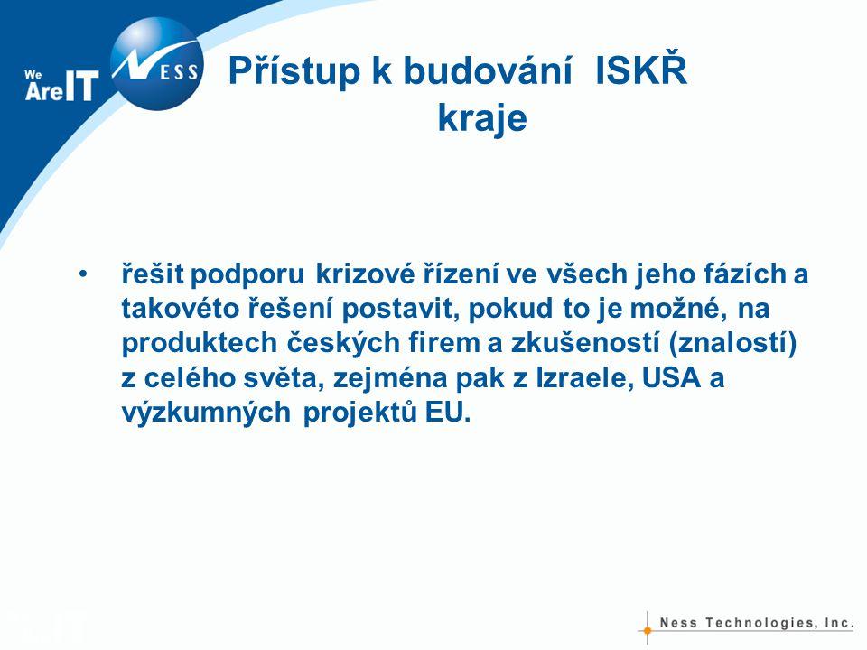Přístup k budování ISKŘ kraje •řešit podporu krizové řízení ve všech jeho fázích a takovéto řešení postavit, pokud to je možné, na produktech českých firem a zkušeností (znalostí) z celého světa, zejména pak z Izraele, USA a výzkumných projektů EU.