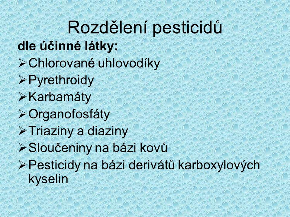 Rozdělení pesticidů dle účinné látky:  Chlorované uhlovodíky  Pyrethroidy  Karbamáty  Organofosfáty  Triaziny a diaziny  Sloučeniny na bázi kovů
