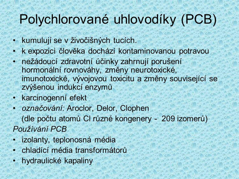 Polychlorované uhlovodíky (PCB) •kumulují se v živočišných tucích. •k expozici člověka dochází kontaminovanou potravou •nežádoucí zdravotní účinky zah
