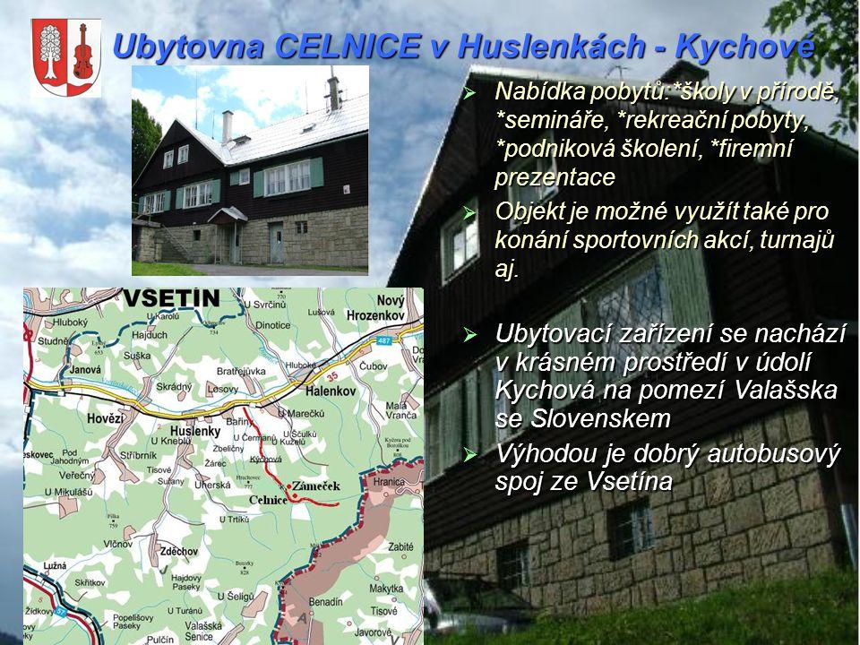 Ubytovna CELNICE v Huslenkách - Kychové  Nabídka pobytů:*školy v přírodě, *semináře, *rekreační pobyty, *podniková školení, *firemní prezentace  Obj