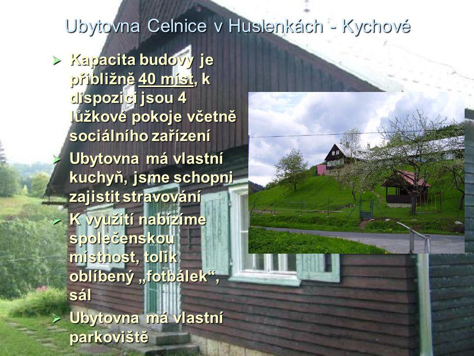 Ubytovna Celnice v Huslenkách - Kychové  Kapacita budovy je přibližně 40 míst, k dispozici jsou 4 lůžkové pokoje včetně sociálního zařízení  Ubytovn