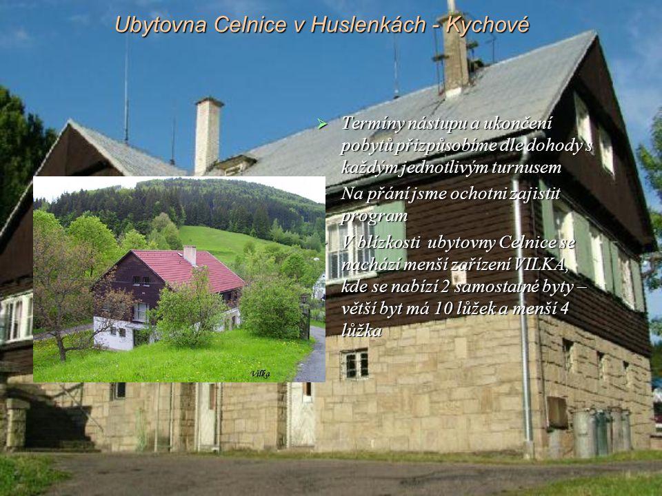 Ubytovna Celnice v Huslenkách - Kychové  Termíny nástupu a ukončení pobytů přizpůsobíme dle dohody s každým jednotlivým turnusem  Na přání jsme ocho