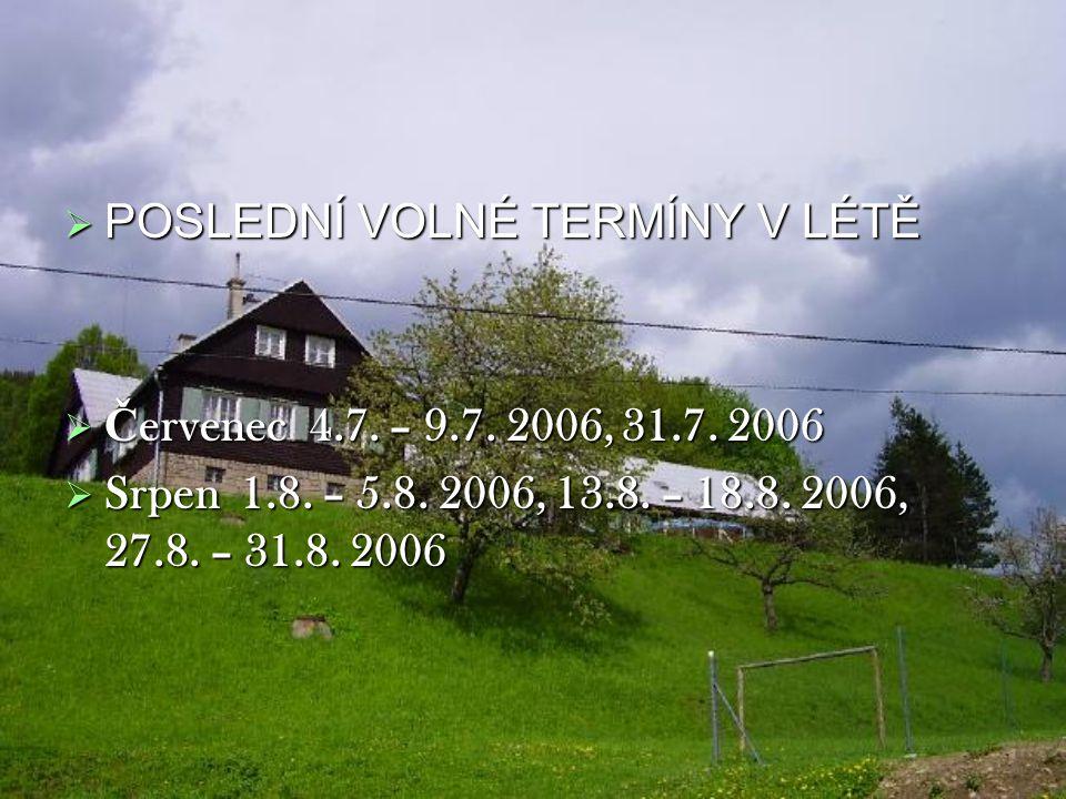  POSLEDNÍ VOLNÉ TERMÍNY V LÉTĚ  Č ervenec 4.7. – 9.7. 2006, 31.7. 2006  Srpen 1.8. – 5.8. 2006, 13.8. – 18.8. 2006, 27.8. – 31.8. 2006