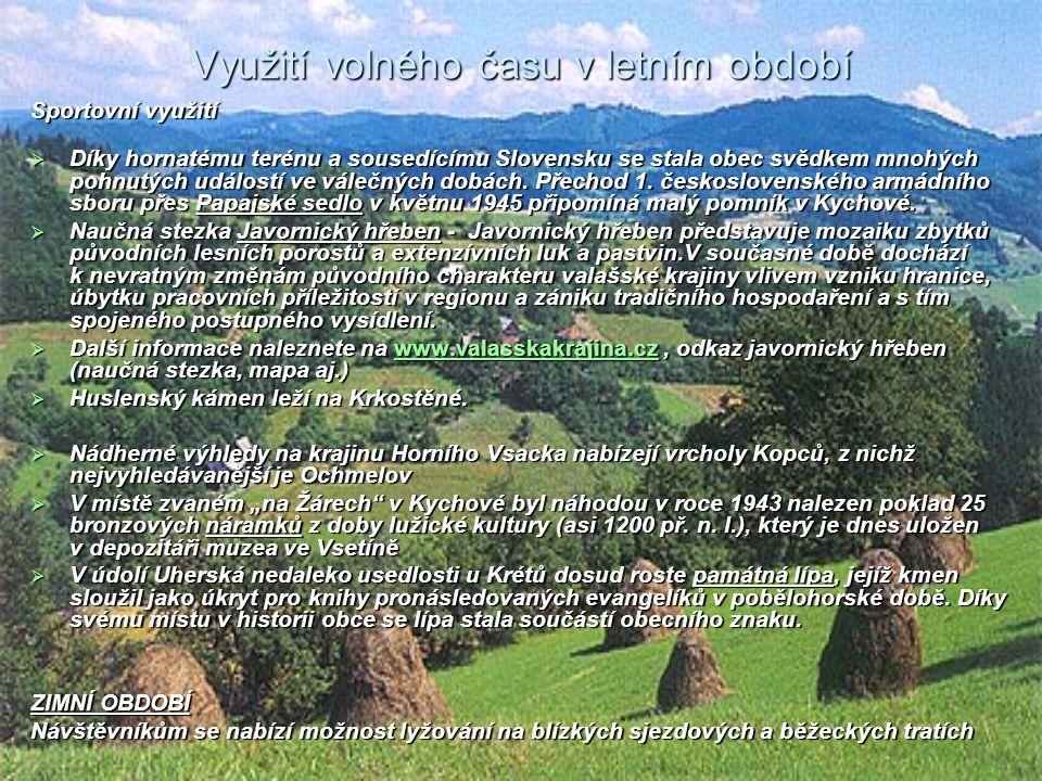 Využití volného času v letním období Sportovní využití  Díky hornatému terénu a sousedícímu Slovensku se stala obec svědkem mnohých pohnutých událost