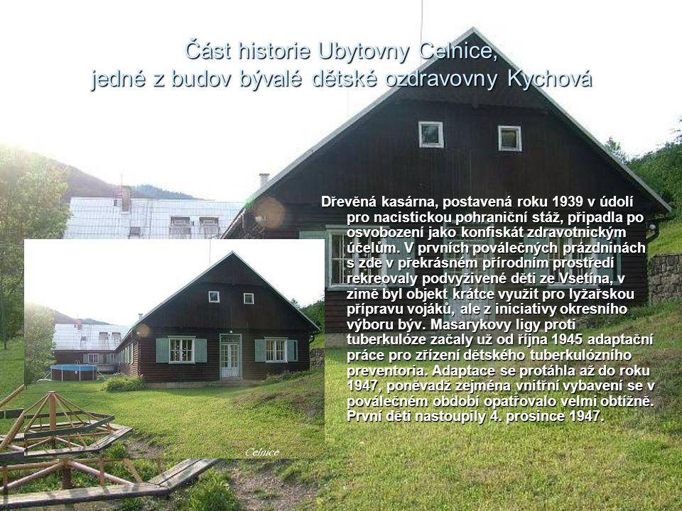 Část historie Ubytovny Celnice, jedné z budov bývalé dětské ozdravovny Kychová Dřevěná kasárna, postavená roku 1939 v údolí pro nacistickou pohraniční