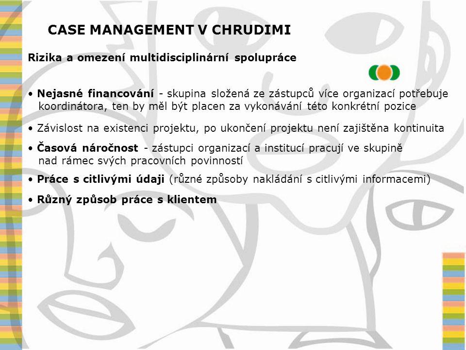 Rizika a omezení multidisciplinární spolupráce CASE MANAGEMENT V CHRUDIMI • Nejasné financování - skupina složená ze zástupců více organizací potřebuj