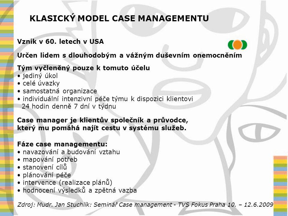 CASE MANAGEMENT V ČR V České republice je case management využíván od roku 1995 a stejně jako v zahraničí je určen především pro práci s duševně nemocnými.
