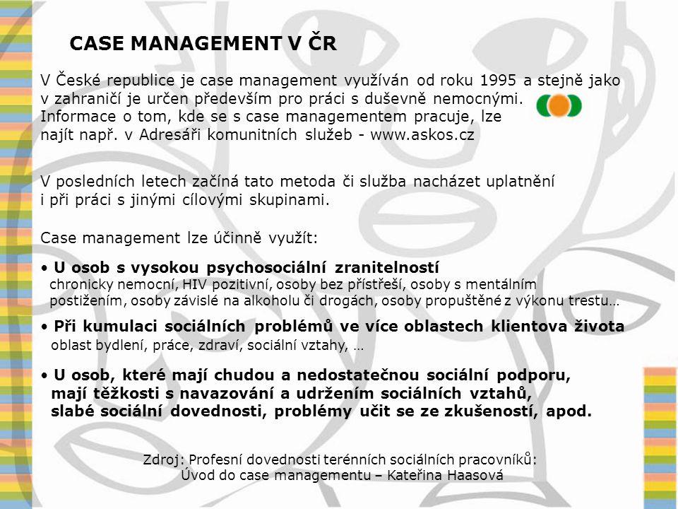 CASE MANAGEMENT V ČR V České republice je case management využíván od roku 1995 a stejně jako v zahraničí je určen především pro práci s duševně nemoc