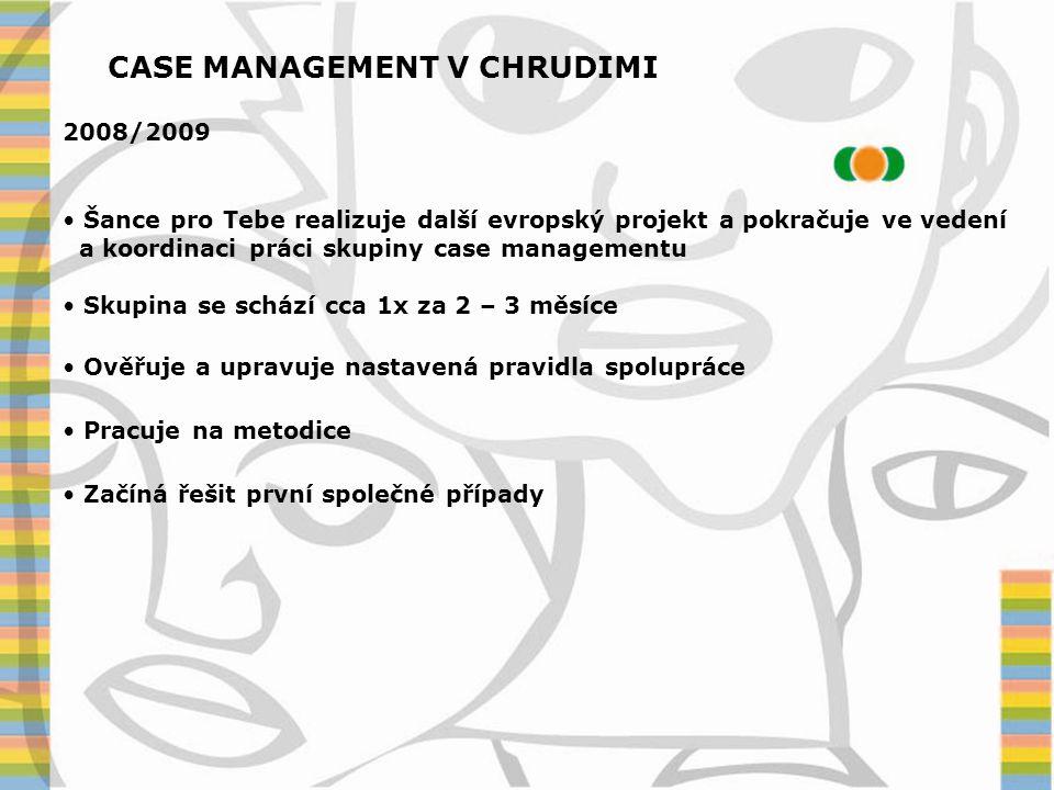 CASE MANAGEMENT V CHRUDIMI červenec 2009 • Realizace projektu Case management města Chrudim • Reaguje na potřebu poskytovatelů sociálních služeb v regionu spolupracovat a koordinovat aktivity ve prospěch společných klientů.