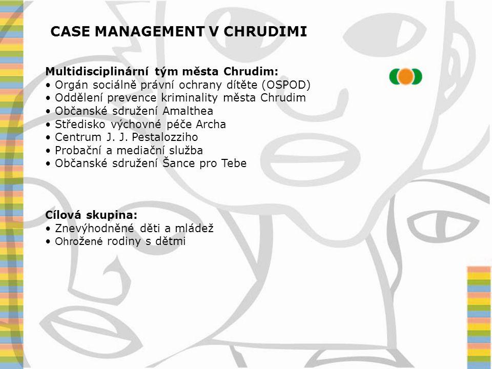 CASE MANAGEMENT V CHRUDIMI Multidisciplinární tým města Chrudim: • Orgán sociálně právní ochrany dítěte (OSPOD) • Oddělení prevence kriminality města