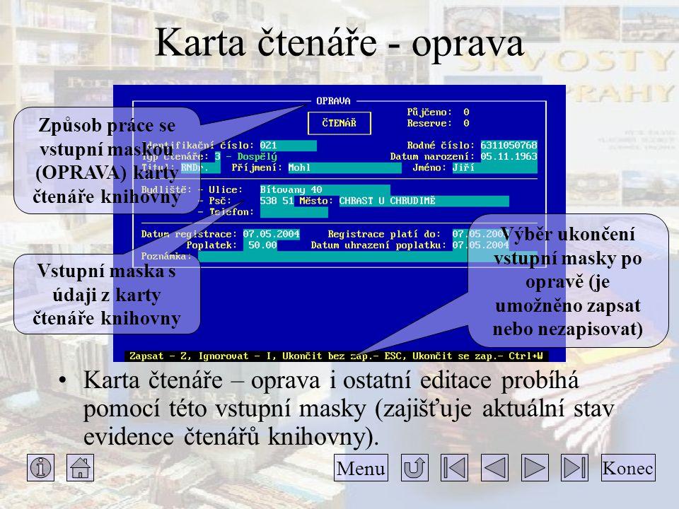 Karta čtenáře - oprava •Karta čtenáře – oprava i ostatní editace probíhá pomocí této vstupní masky (zajišťuje aktuální stav evidence čtenářů knihovny).