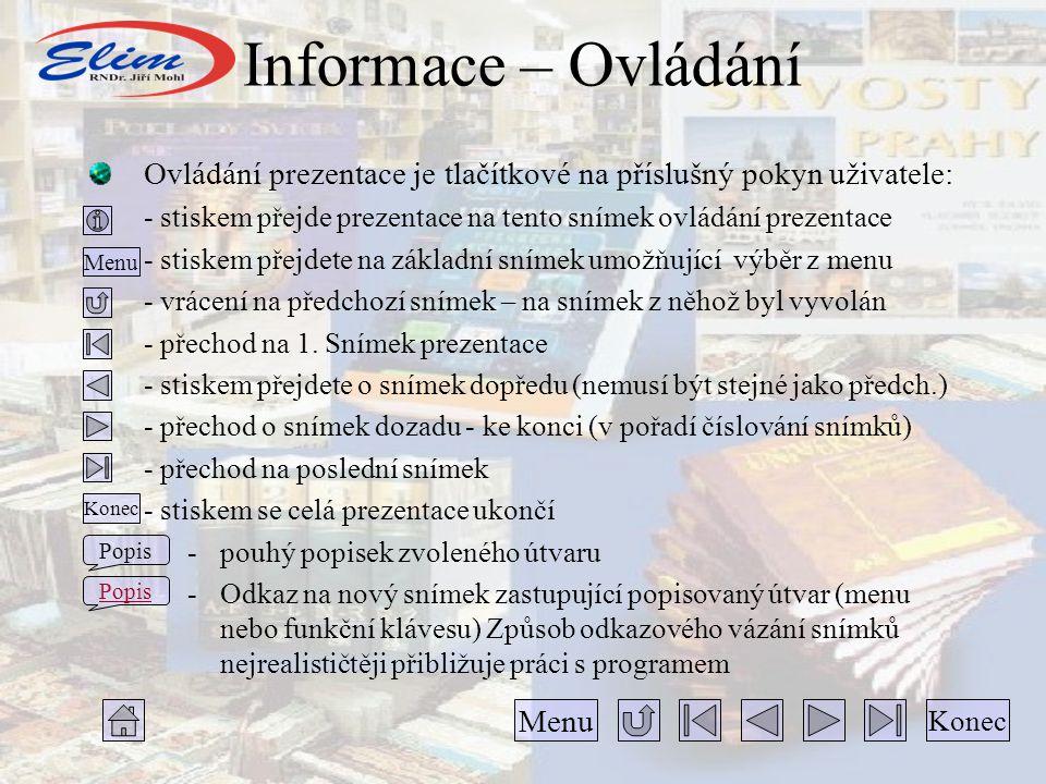 Informace – Ovládání Ovládání prezentace je tlačítkové na příslušný pokyn uživatele: - stiskem přejde prezentace na tento snímek ovládání prezentace - stiskem přejdete na základní snímek umožňující výběr z menu - vrácení na předchozí snímek – na snímek z něhož byl vyvolán - přechod na 1.