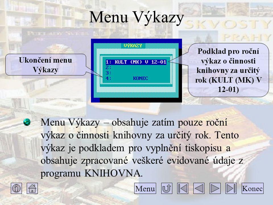 Menu Výkazy Menu Výkazy – obsahuje zatím pouze roční výkaz o činnosti knihovny za určitý rok. Tento výkaz je podkladem pro vyplnění tiskopisu a obsahu